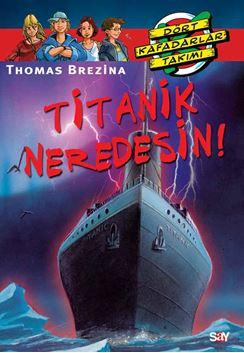 Titanik, Neredesin?