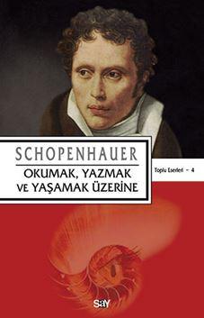 Okumak, Yazmak ve Yaşamak Üzerine / Schopenhauer Toplu Eserleri 4