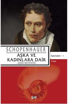 Aşka ve Kadınlara Dair –Aşkın Metafiziği–  / Schopenhauer Toplu Eserleri 1