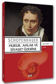 Hukuk, Ahlak ve Siyaset Üzerine / Schopenhauer Toplu Eserleri 6