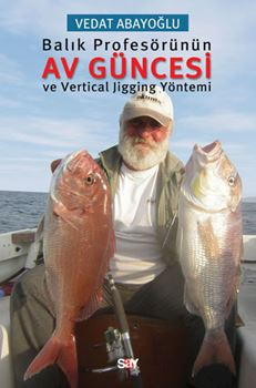 Balık Profesörünün Av Güncesi ve Vertical Jigging Yöntemi