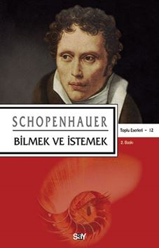 Bilmek ve İstemek / Schopenhauer Toplu Eserleri 12