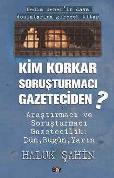 Kim Korkar Soruşturmacı Gazeteciden?