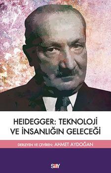 Heidegger: Teknoloji ve İnsanlığın Geleceği