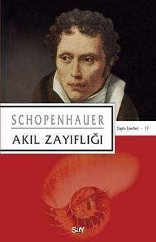 Akıl Zayıflığı - Schopenhauer Toplu Eserleri 17