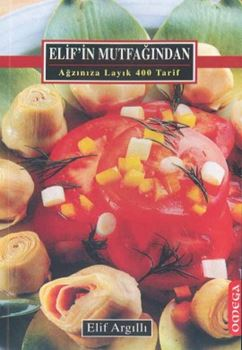 Elif'in Mutfağından Ağzınıza Layık 400 Tarif
