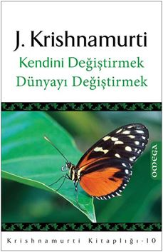 Krishnamurti Kitaplığı - 10 / Kendini Değiştirmek Dünyayı Değiştirmek