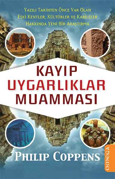 Kayıp Uygarlıklar Muamması - Yazılı Tarihten Önce Var Olan Eski Kentler, Kültürler ve Kabileler Hakkında Yeni Bir Araştırma
