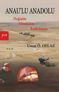 Anau'lu Anadolu - Değişim, Dönüşüm, Başkalaşım